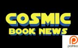 Cosmic Book News Launches Patreon: Snyder Cut, HBO Max, More